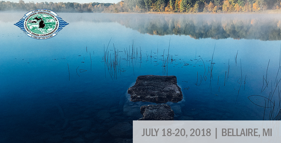 Michigan Association of County Drain Commissioners Annual Summer Conference: July 18-20, 2018